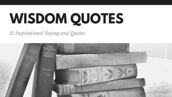Wisdom Quotes - 11 Inspirational Saying and Quotes